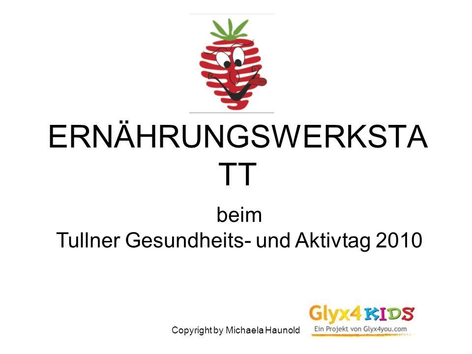 Copyright by Michaela Haunold ERNÄHRUNGSWERKSTA TT beim Tullner Gesundheits- und Aktivtag 2010