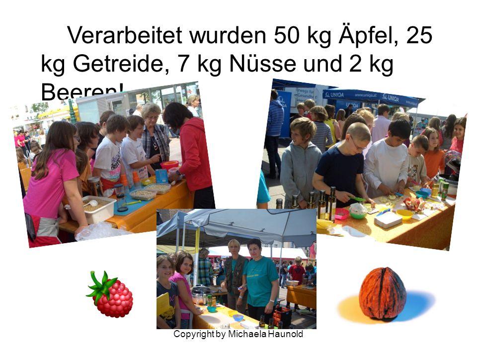 Copyright by Michaela Haunold Verarbeitet wurden 50 kg Äpfel, 25 kg Getreide, 7 kg Nüsse und 2 kg Beeren!