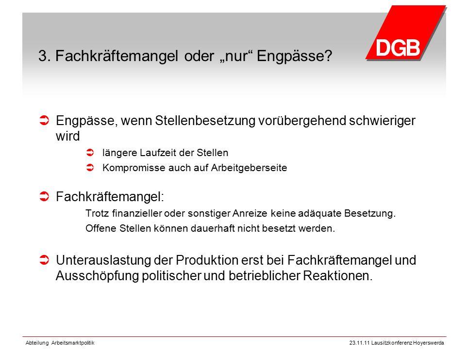 """Abteilung Arbeitsmarktpolitik23.11.11 Lausitzkonferenz Hoyerswerda 3. Fachkräftemangel oder """"nur"""" Engpässe?  Engpässe, wenn Stellenbesetzung vorüberg"""