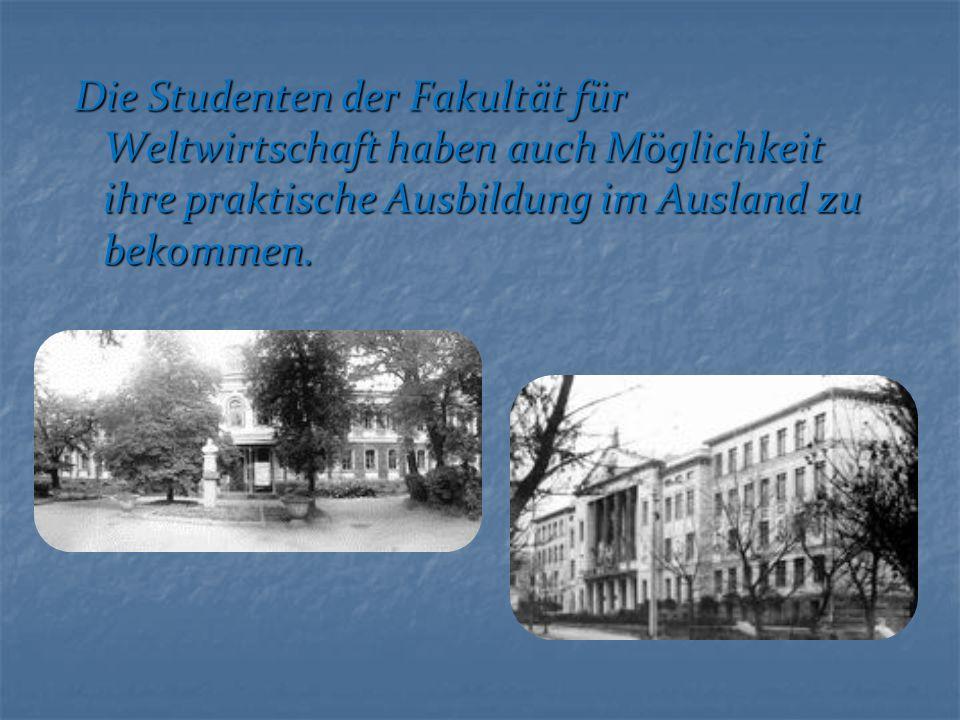 Die Studenten der Fakultät für Weltwirtschaft haben auch Möglichkeit ihre praktische Ausbildung im Ausland zu bekommen.
