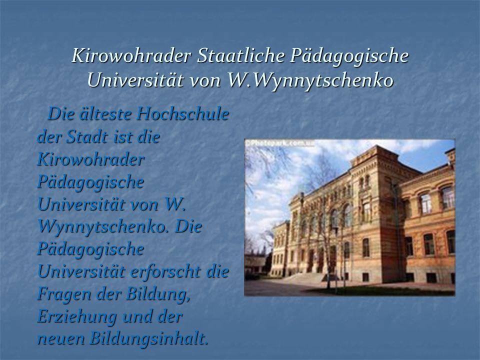 Kirowohrader Staatliche Pädagogische Universität von W.Wynnytschenko Die älteste Hochschule der Stadt ist die Kirowohrader Pädagogische Universität von W.