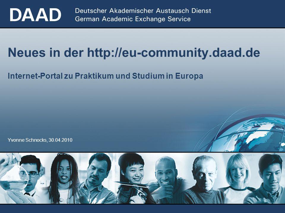 Yvonne Schnocks, 30.04.2010 Neues in der http://eu-community.daad.de Internet-Portal zu Praktikum und Studium in Europa