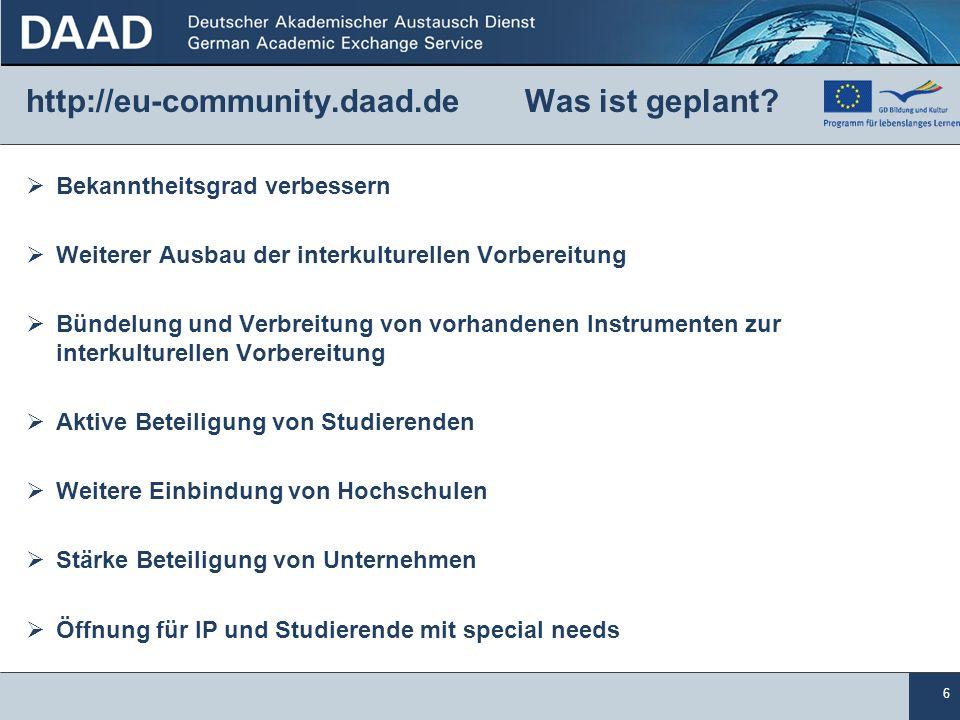 6 http://eu-community.daad.de Was ist geplant.