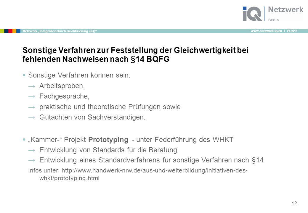 """www.netzwerk-iq.de I © 2011 Netzwerk """"Integration durch Qualifizierung (IQ)""""  Sonstige Verfahren können sein: →Arbeitsproben, →Fachgespräche, →prakti"""