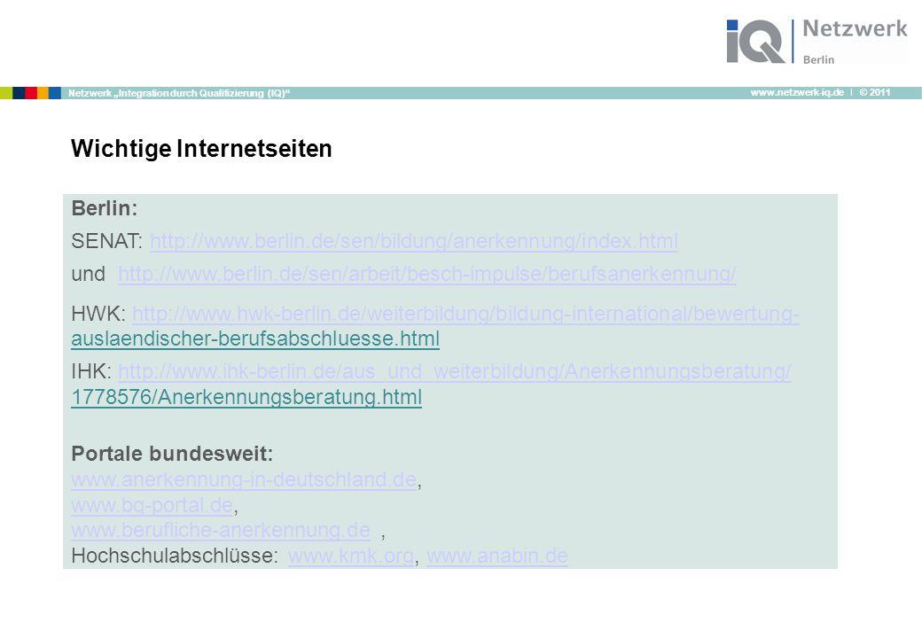 """www.netzwerk-iq.de I © 2011 Netzwerk """"Integration durch Qualifizierung (IQ)"""" Berlin: SENAT: http://www.berlin.de/sen/bildung/anerkennung/index.htmlhtt"""