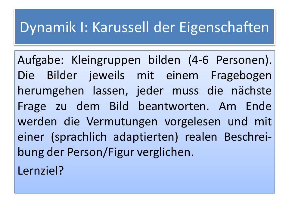 Dynamik I: Karussell der Eigenschaften Aufgabe: Kleingruppen bilden (4-6 Personen).