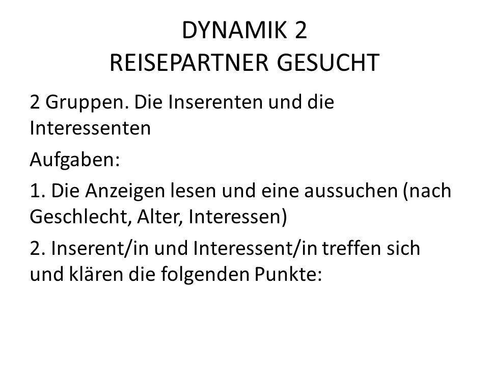 DYNAMIK 2 REISEPARTNER GESUCHT 2 Gruppen. Die Inserenten und die Interessenten Aufgaben: 1.