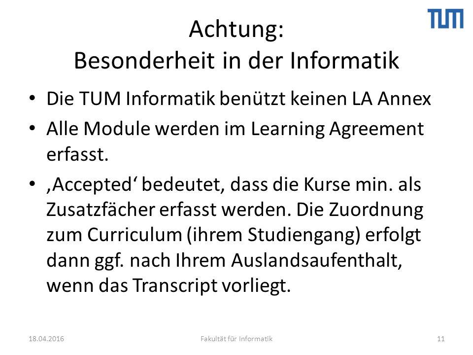 Achtung: Besonderheit in der Informatik Die TUM Informatik benützt keinen LA Annex Alle Module werden im Learning Agreement erfasst.