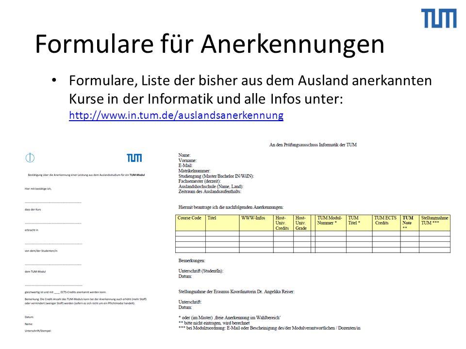 18.04.2016Fakultät für Informatik22 Formulare für Anerkennungen Formulare, Liste der bisher aus dem Ausland anerkannten Kurse in der Informatik und alle Infos unter: http://www.in.tum.de/auslandsanerkennung http://www.in.tum.de/auslandsanerkennung