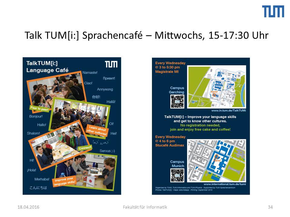 Talk TUM[i:] Sprachencafé – Mittwochs, 15-17:30 Uhr 3418.04.2016Fakultät für Informatik
