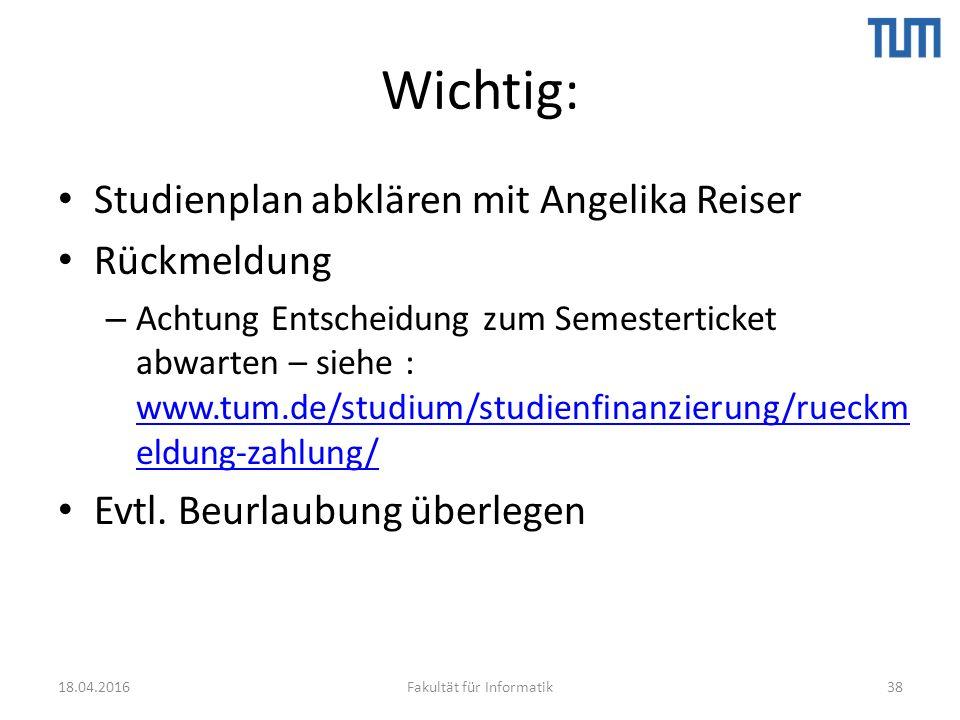 Wichtig: Studienplan abklären mit Angelika Reiser Rückmeldung – Achtung Entscheidung zum Semesterticket abwarten – siehe : www.tum.de/studium/studienfinanzierung/rueckm eldung-zahlung/ www.tum.de/studium/studienfinanzierung/rueckm eldung-zahlung/ Evtl.