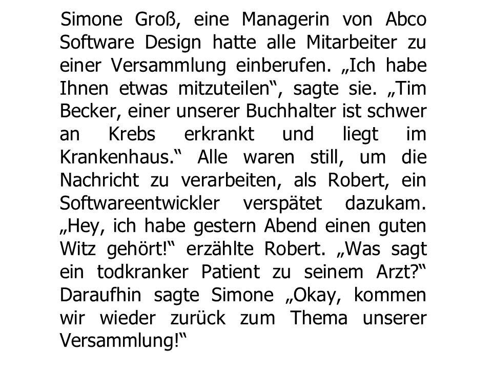"""Simone Groß, eine Managerin von Abco Software Design hatte alle Mitarbeiter zu einer Versammlung einberufen. """"Ich habe Ihnen etwas mitzuteilen"""", sagte"""