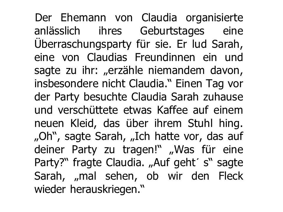 Der Ehemann von Claudia organisierte anlässlich ihres Geburtstages eine Überraschungsparty für sie. Er lud Sarah, eine von Claudias Freundinnen ein un