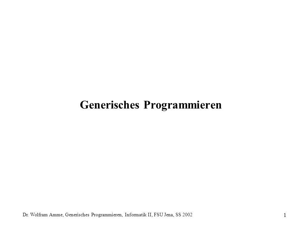 Dr. Wolfram Amme, Generisches Programmieren, Informatik II, FSU Jena, SS 2002 1 Generisches Programmieren