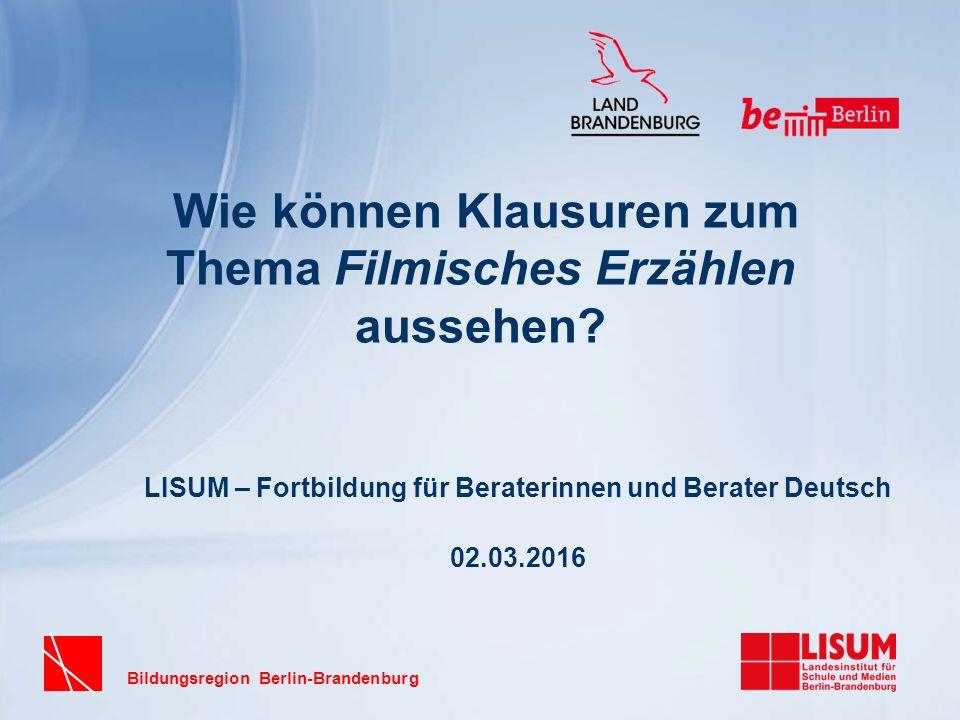 Bildungsregion Berlin-Brandenburg Wie können Klausuren zum Thema Filmisches Erzählen aussehen.