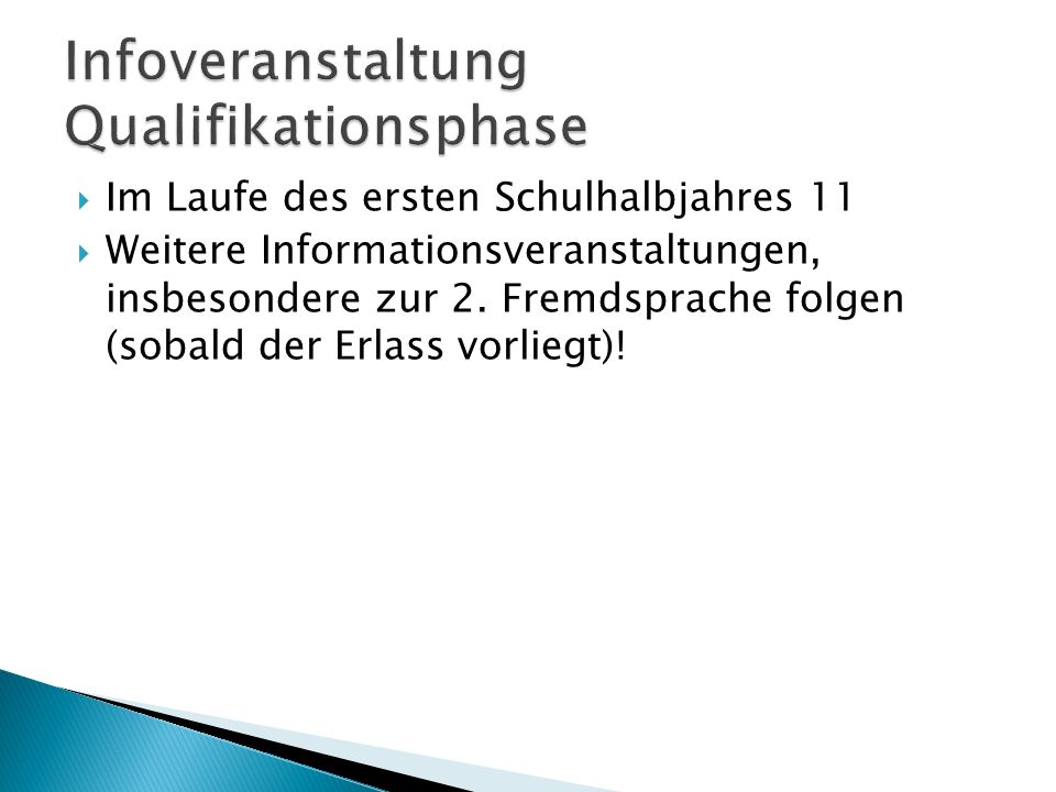  Im Laufe des ersten Schulhalbjahres 11  Weitere Informationsveranstaltungen, insbesondere zur 2. Fremdsprache folgen (sobald der Erlass vorliegt)!