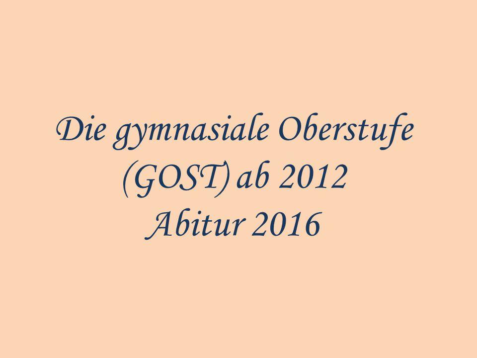 Die gymnasiale Oberstufe (GOST) ab 2012 Abitur 2016