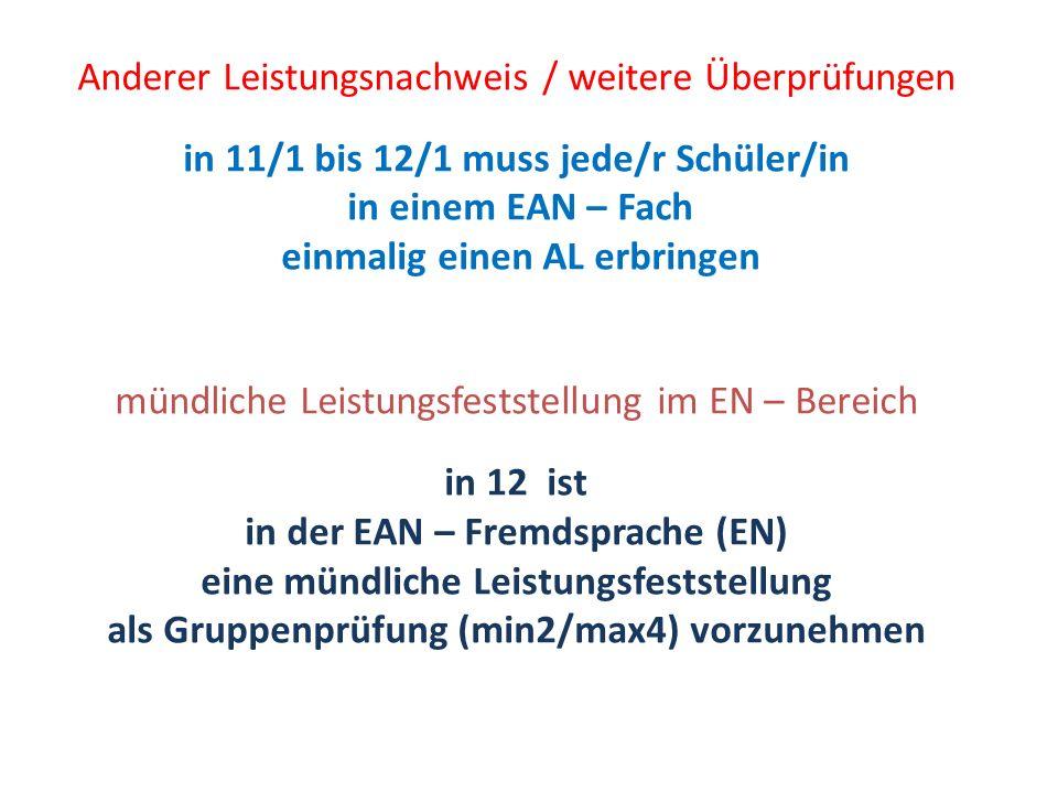 Anderer Leistungsnachweis / weitere Überprüfungen in 11/1 bis 12/1 muss jede/r Schüler/in in einem EAN – Fach einmalig einen AL erbringen mündliche Le