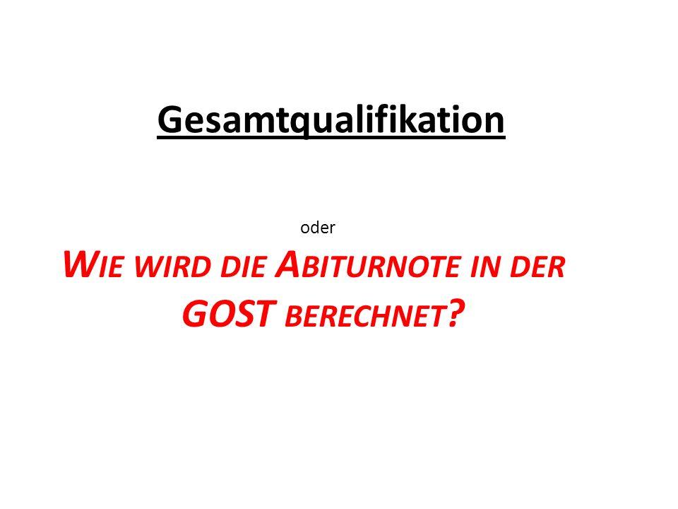 Gesamtqualifikation oder W IE WIRD DIE A BITURNOTE IN DER GOST BERECHNET ?