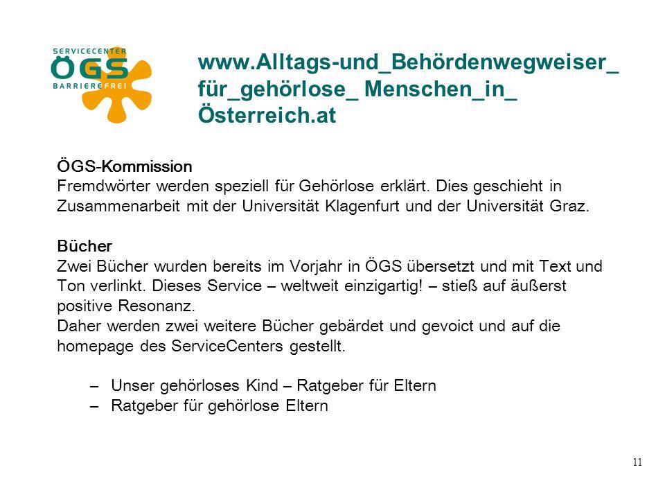 11 www.Alltags-und_Behördenwegweiser_ für_gehörlose_ Menschen_in_ Österreich.at ÖGS-Kommission Fremdwörter werden speziell für Gehörlose erklärt. Dies