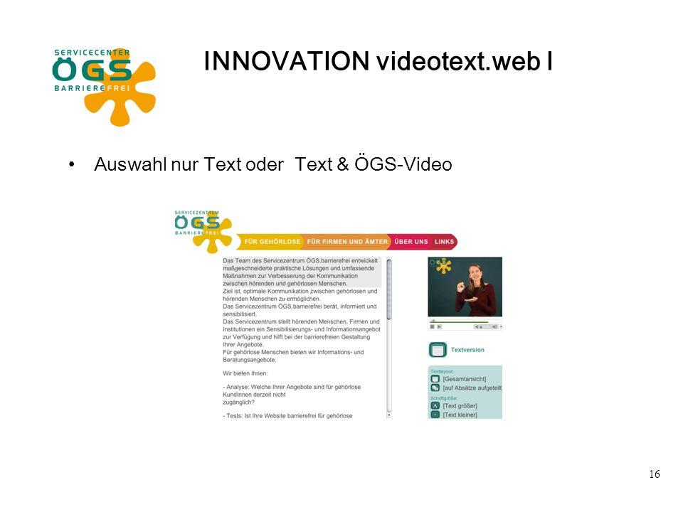 16 INNOVATION videotext.web I Auswahl nur Text oder Text & ÖGS-Video