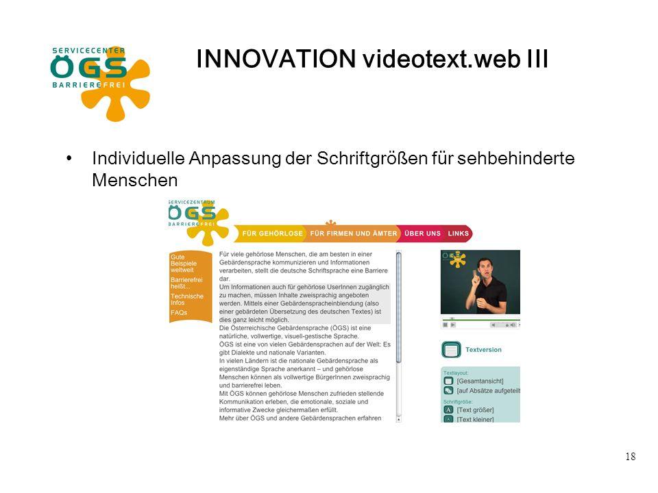 18 INNOVATION videotext.web III Individuelle Anpassung der Schriftgrößen für sehbehinderte Menschen