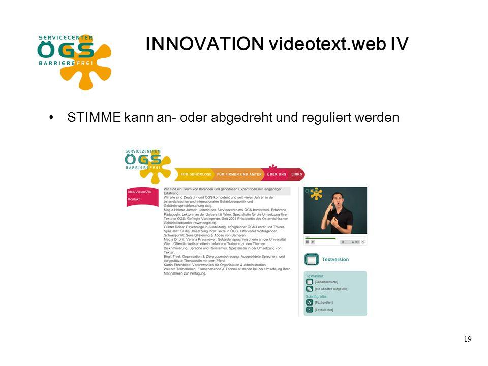 19 INNOVATION videotext.web IV STIMME kann an- oder abgedreht und reguliert werden