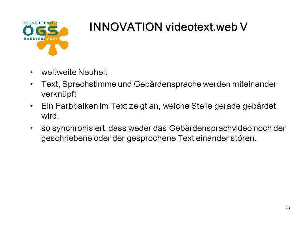 20 INNOVATION videotext.web V weltweite Neuheit Text, Sprechstimme und Gebärdensprache werden miteinander verknüpft Ein Farbbalken im Text zeigt an, w