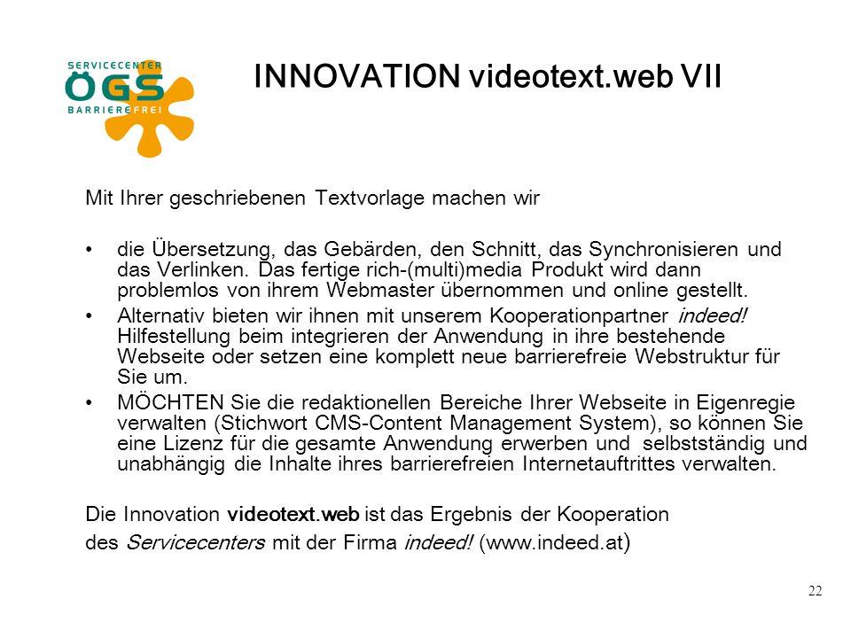 22 INNOVATION videotext.web VII Mit Ihrer geschriebenen Textvorlage machen wir die Übersetzung, das Gebärden, den Schnitt, das Synchronisieren und das