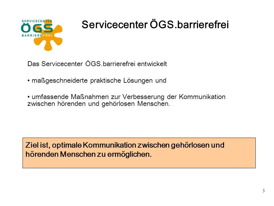 3 Das Servicecenter ÖGS.barrierefrei entwickelt maßgeschneiderte praktische Lösungen und umfassende Maßnahmen zur Verbesserung der Kommunikation zwisc