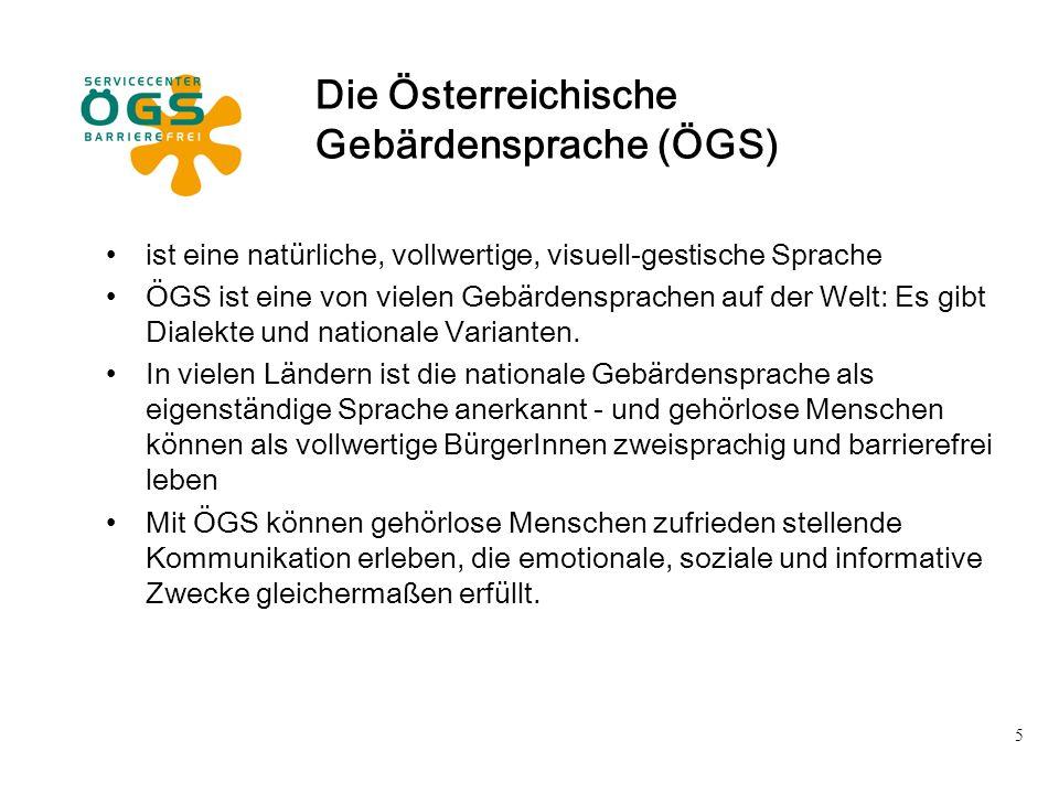 5 Die Österreichische Gebärdensprache (ÖGS) ist eine natürliche, vollwertige, visuell-gestische Sprache ÖGS ist eine von vielen Gebärdensprachen auf d