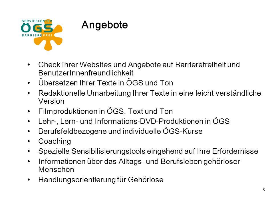 6 Angebote Check Ihrer Websites und Angebote auf Barrierefreiheit und BenutzerInnenfreundlichkeit Übersetzen Ihrer Texte in ÖGS und Ton Redaktionelle