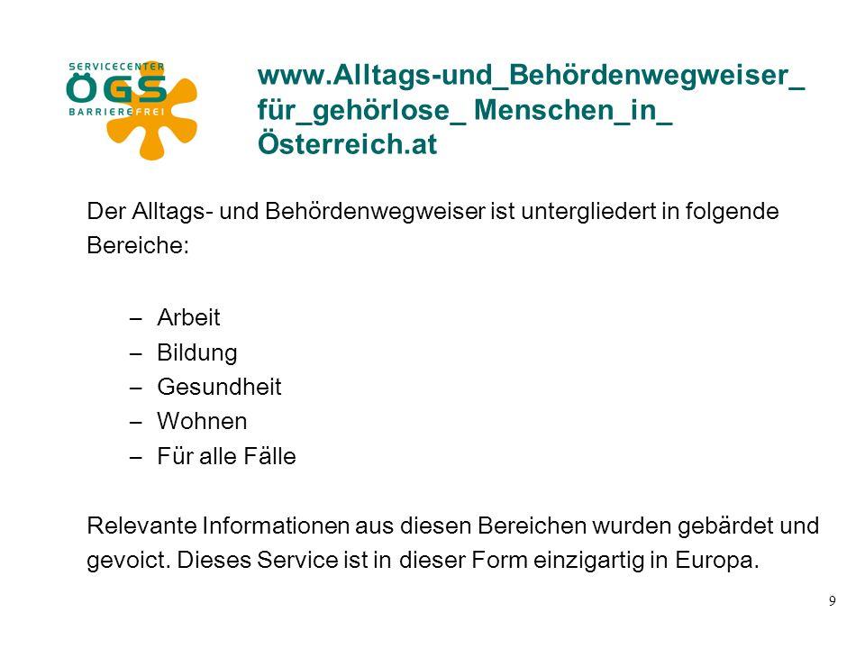 """10 www.Alltags-und_Behördenwegweiser_ für_gehörlose_ Menschen_in_ Österreich.at Erweiterungen des Alltags- und Behördenwegweisers im Bereich """"Arbeit sind geplant."""