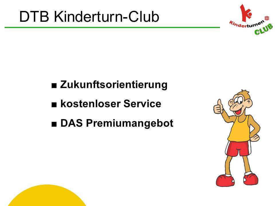 ■ Zukunftsorientierung ■ kostenloser Service ■ DAS Premiumangebot DTB Kinderturn-Club
