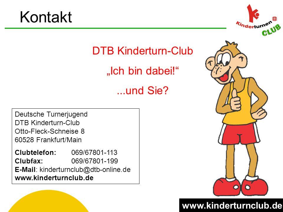 "Deutsche Turnerjugend DTB Kinderturn-Club Otto-Fleck-Schneise 8 60528 Frankfurt/Main Clubtelefon: 069/67801-113 Clubfax:069/67801-199 E-Mail: kinderturnclub@dtb-online.de www.kinderturnclub.de DTB Kinderturn-Club ""Ich bin dabei! ...und Sie."