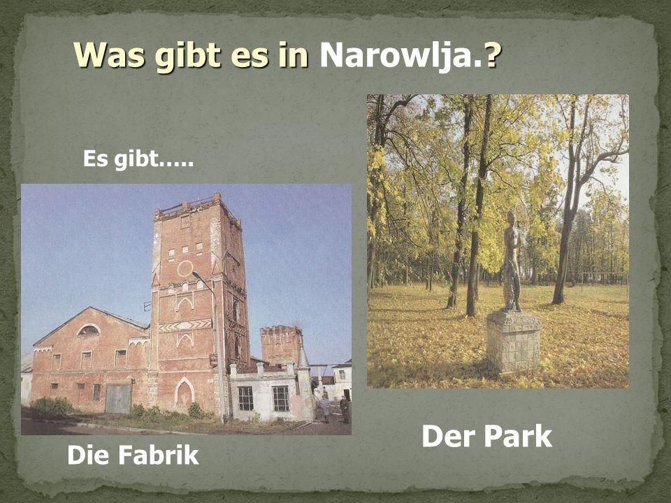 Es gibt….. Was gibt es in ? Was gibt es in Narowlja.? Die Fabrik Der Park