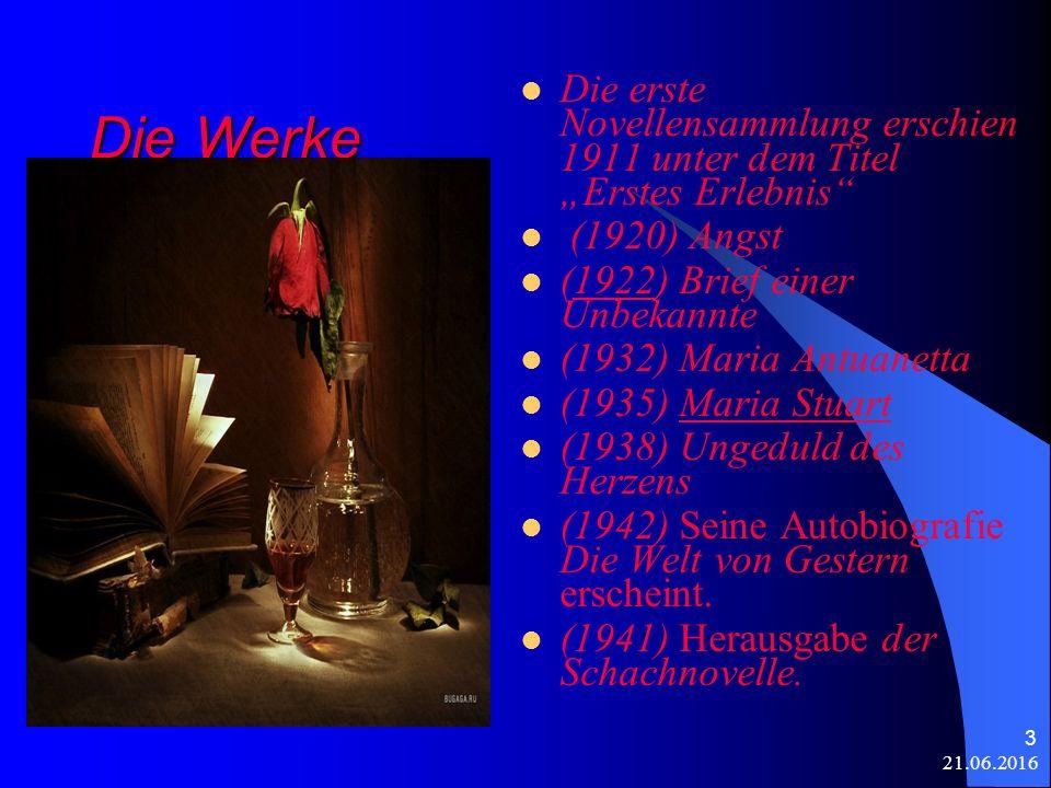 """21.06.2016 3 Die Werke Die erste Novellensammlung erschien 1911 unter dem Titel """"Erstes Erlebnis (1920) Angst (1922) Brief einer Unbekannte1922 (1932) Maria Antuanetta (1935) Maria StuartMaria Stuart (1938) Ungeduld des Herzens (1942) Seine Autobiografie Die Welt von Gestern erscheint."""