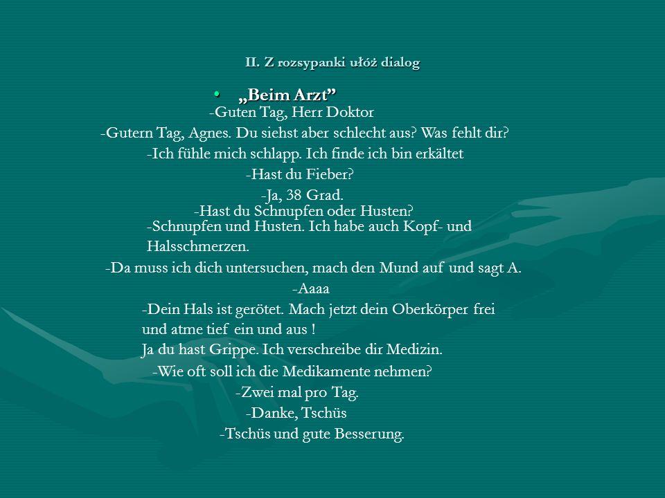 """II. Z rozsypanki ułóż dialog """"Beim Arzt """"Beim Arzt -Guten Tag, Herr Doktor -Gutern Tag, Agnes."""