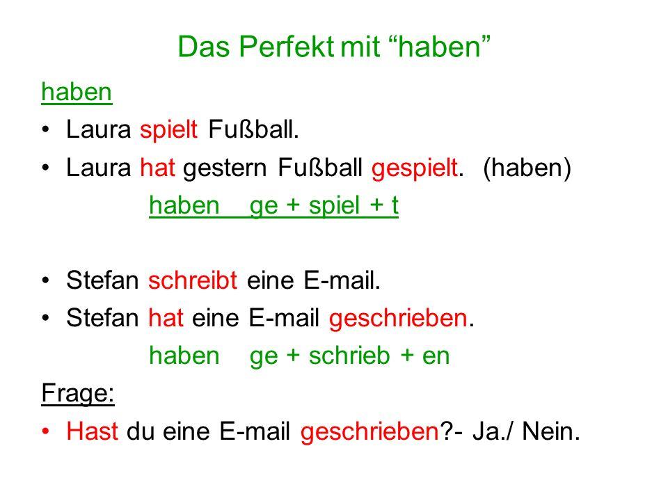 """Das Perfekt mit """"haben"""" haben Laura spielt Fußball. Laura hat gestern Fußball gespielt. (haben) haben ge + spiel + t Stefan schreibt eine E-mail. Stef"""
