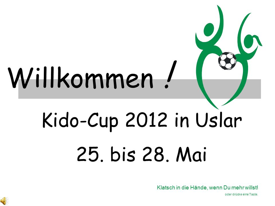 Kido-Cup 2012 in Uslar 25. bis 28. Mai Willkommen .