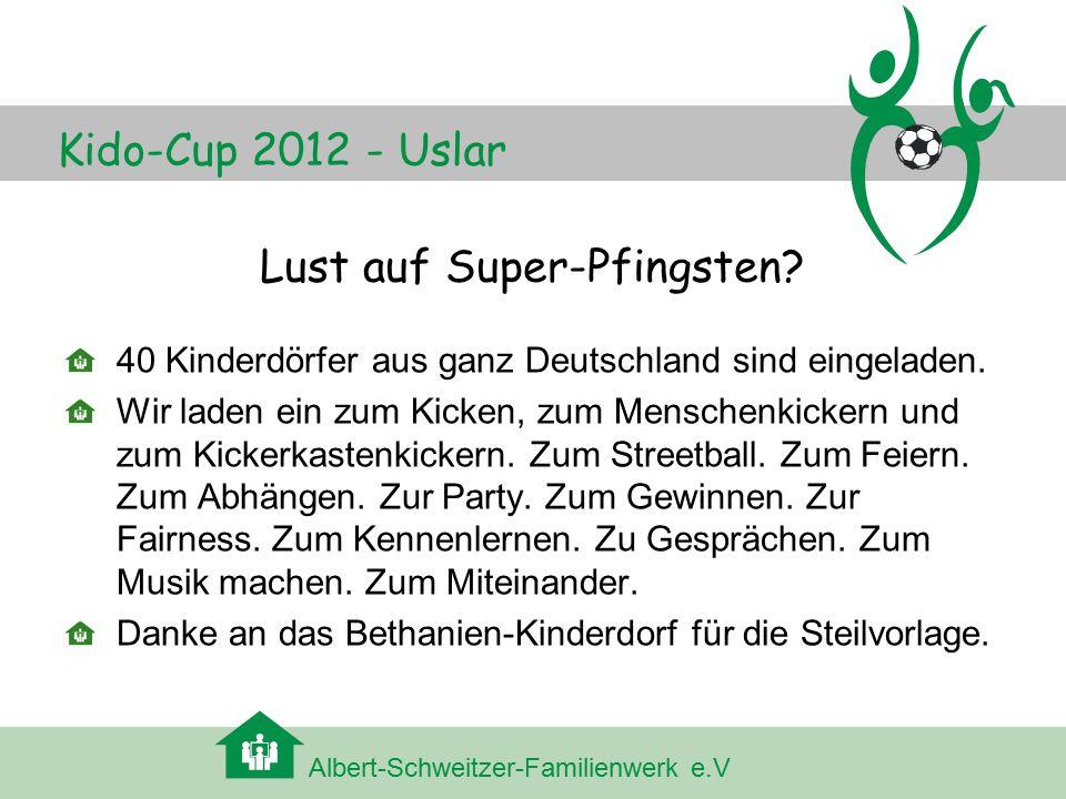 Albert-Schweitzer-Familienwerk e.V Kido-Cup 2012 - Uslar Lust auf Super-Pfingsten.