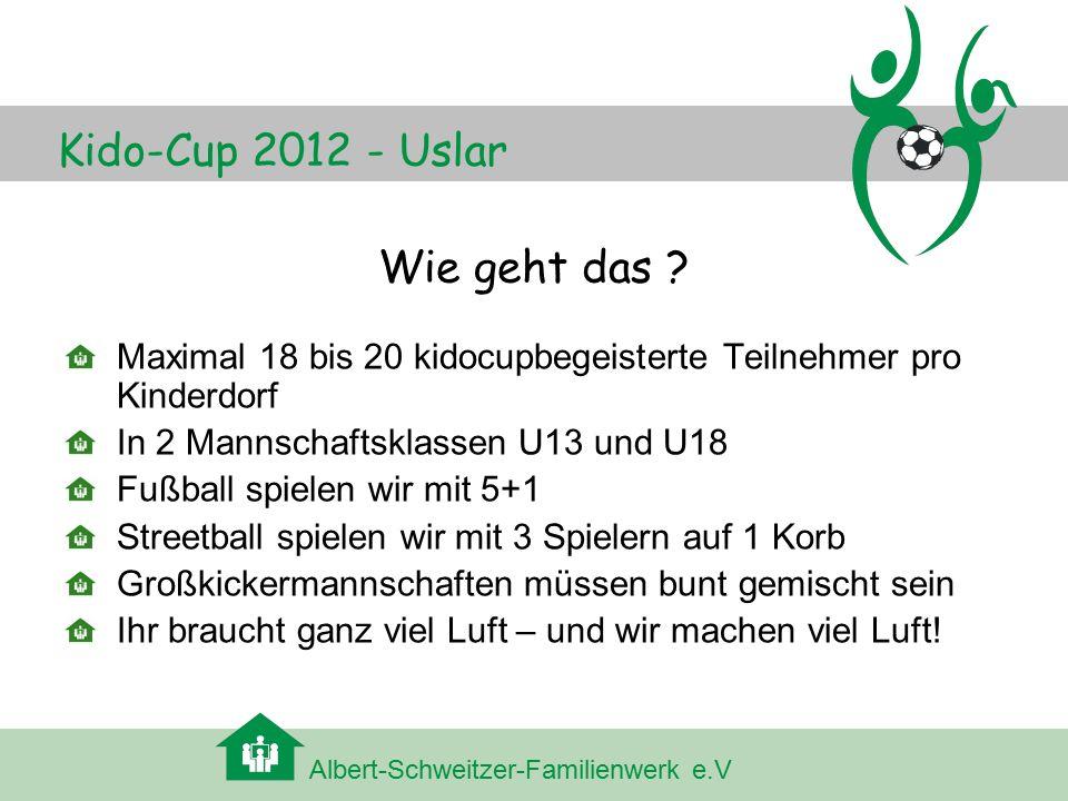 Albert-Schweitzer-Familienwerk e.V Kido-Cup 2012 - Uslar Wie geht das ? Maximal 18 bis 20 kidocupbegeisterte Teilnehmer pro Kinderdorf In 2 Mannschaft