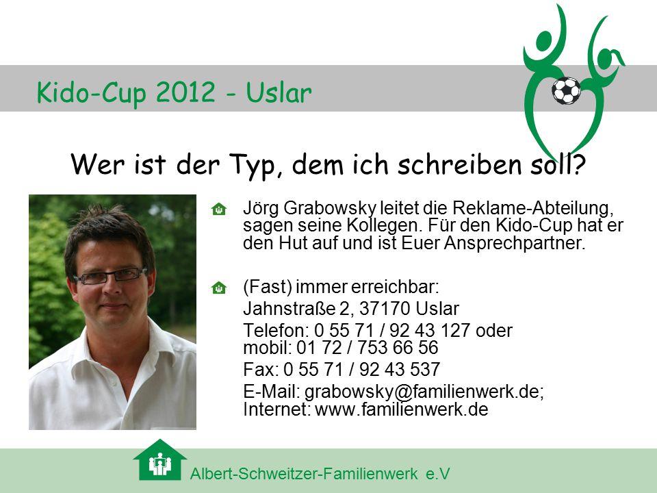 Albert-Schweitzer-Familienwerk e.V Kido-Cup 2012 - Uslar Wer ist der Typ, dem ich schreiben soll.