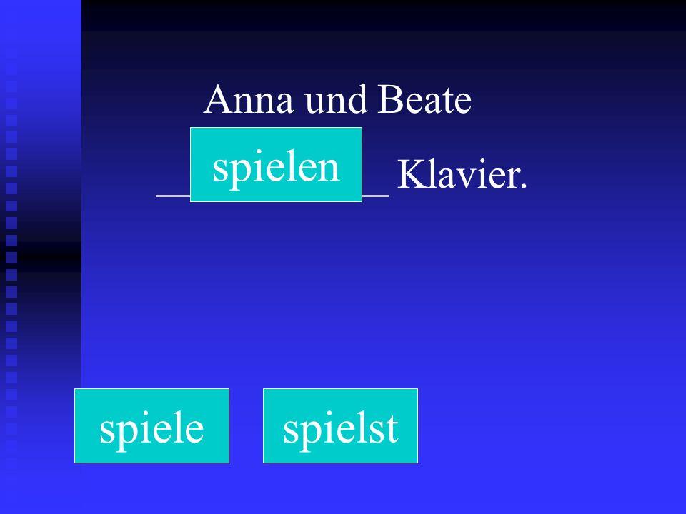 Anna und Beate ___________ Klavier. spielespielstspielen