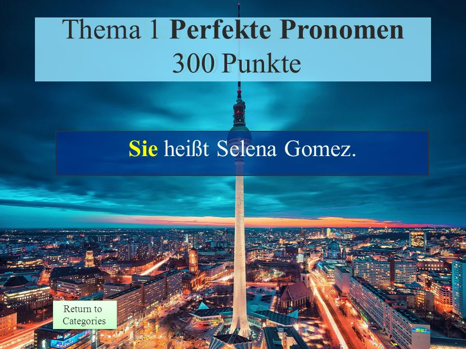 Theme 1 Prompt 300 Points Return to Categories Return to Categories Thema 1 Perfekte Pronomen 300 Punkte Frage beantworten: Wie heißt die Frau?