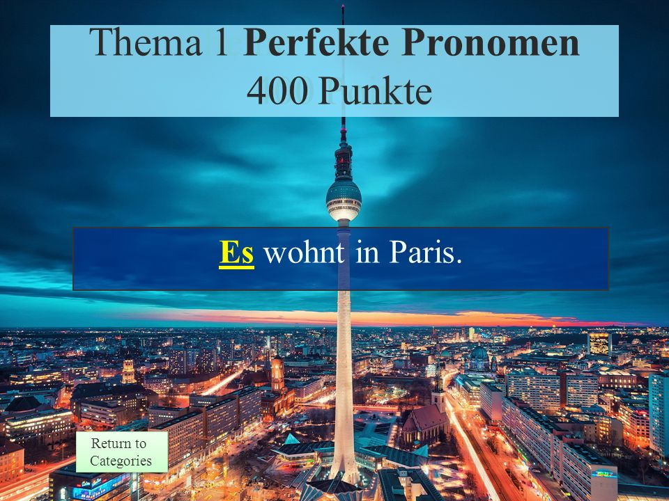 Theme 1 Prompt 400 Points Return to Categories Return to Categories Thema 1 Perfekte Pronomen 400 Punkte Frage beantworten: Wo wohnt das Mädchen?