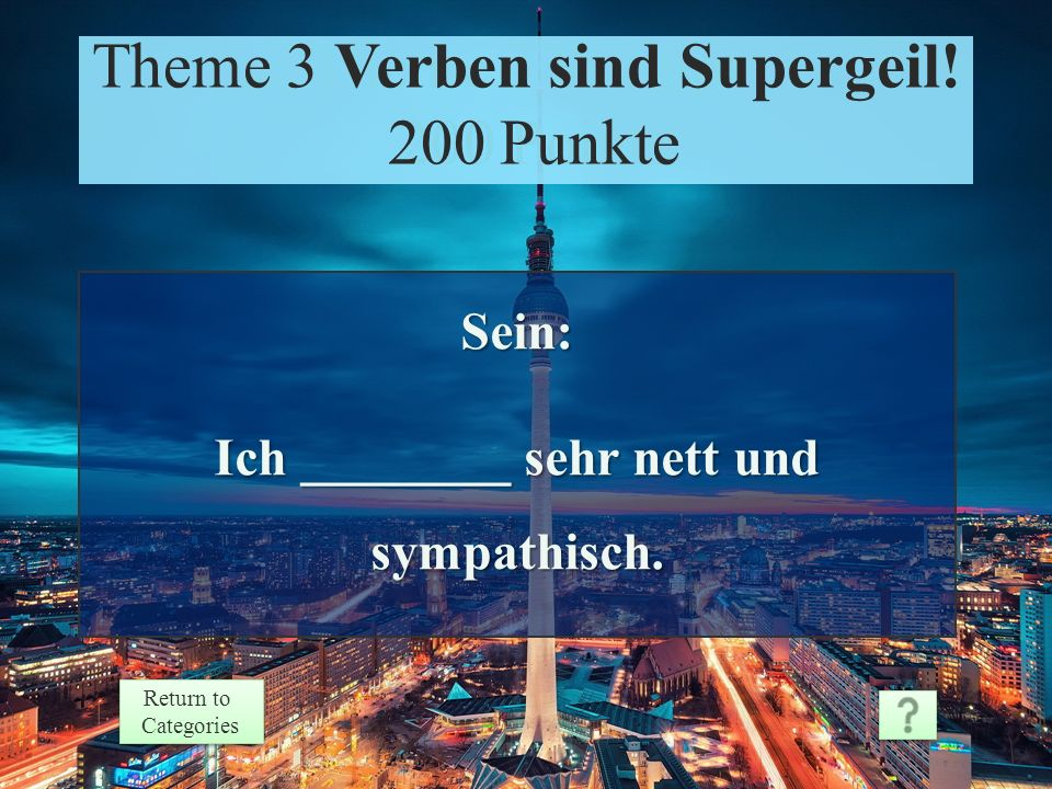 Theme 3 Response 100 Points Return to Categories Return to Categories Theme 3 Verben sind Supergeil.