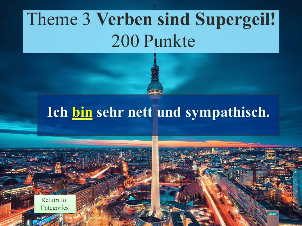 Theme 3 Prompt 200 Points Return to Categories Return to Categories Theme 3 Verben sind Supergeil.