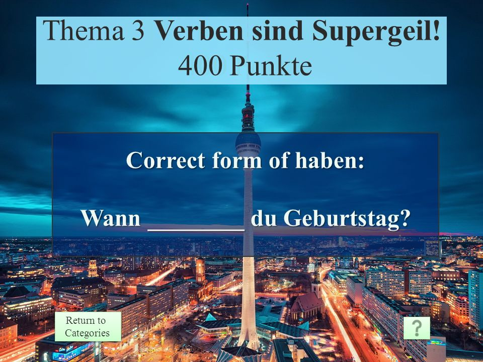 Theme 3 Response 300 Points Return to Categories Return to Categories Thema 3 Verben sind Supergeil.