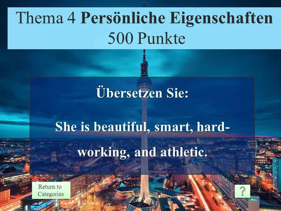 Theme 4 Response 400 Points Return to Categories Return to Categories Thema 4 Persönliche Eigenschaften 400 Punkte fleißig